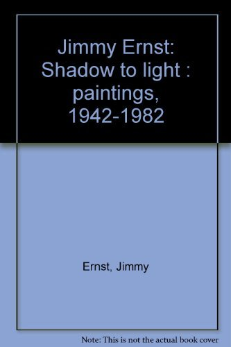 Jimmy Ernst: Shadow to light : paintings,: Ernst, Jimmy