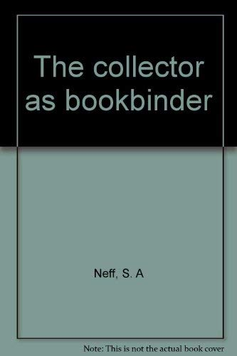 The Collector as Bookbinder: The Piscatorial Bindings of S. A. Neff, Jr.: Agro, Elisabeth R. & ...