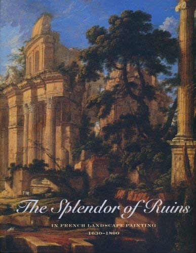 The Splendor of Ruins in French Landscape Paintings 1630 - 1800: Borys, Stephen D; Thurber, T. ...