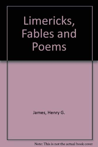 Limericks, Fables and Poems: Henry G. James