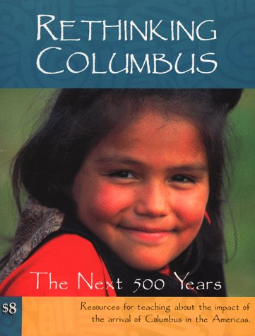 9780942961201: Rethinking Columbus: The Next 500 Years: Resources for Teaching about the Impact of the Arrival of Columbus in the Americas