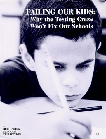 Failing Our Kids: Why the Testing Craze Won't Fix Our Schools: Kathy Swope, Barb Miner