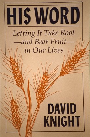 His Word: Letting It take Root and Bear Fruit in our Lives: Knight, David M.