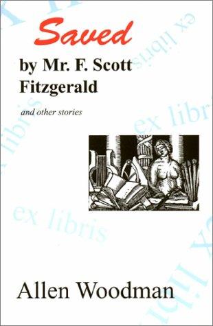 Saved by Mr F Scott Fitzgerald Stories: Allen Woodman