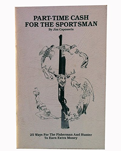 9780942990027: Part-time cash for the sportsman: 25 ways for the fisherman and hunter to earn extra money