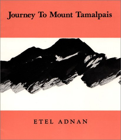 Journey to Mount Tamalpais: An Essay: Etel Adnan