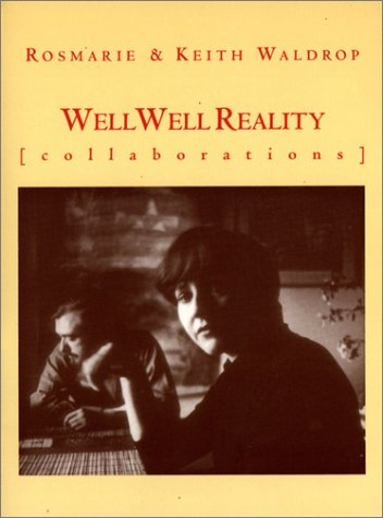 Well Well Reality: Waldrop, Rosmarie and Keith Waldrop