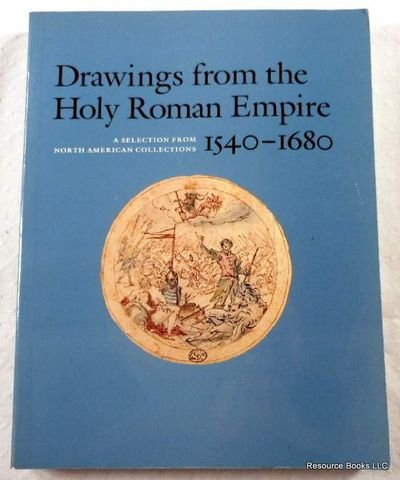 Drawings from the Holy Roman Empire 1540-1680: Kaufmann, Thomas Dacosta