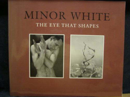 9780943012094: Minor White: The Eye That Shapes