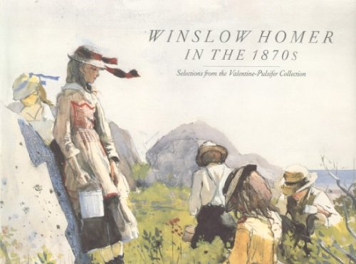 9780943012124: Winslow Homer in the Eighteen Seventies: Selections from the Valentine-Pulsifer Collection