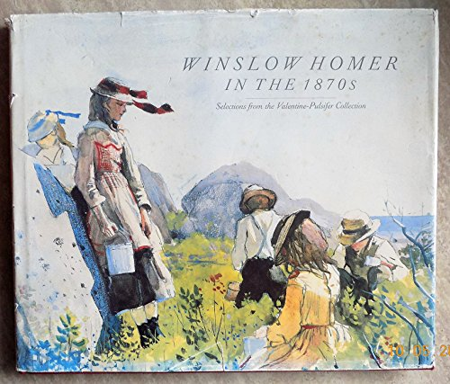 9780943012131: Winslow Homer in the Eighteen Seventies: Selections from the Valentine-Pulsifer Collection