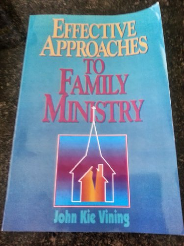 Effective approaches to family ministry: Vining, John Kie
