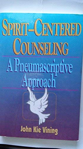 Spirit-centered counseling: A pneumascriptive approach: John Kie Vining