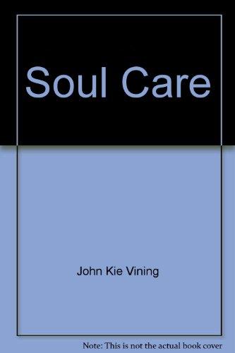 Soul Care: A Pentecostal-Charismatic Perspective: John Kie Vining