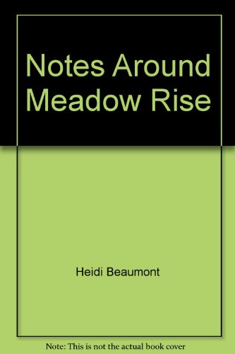 Notes Around Meadow Rise: Heidi Beaumont, Margaret Barry Beaumont
