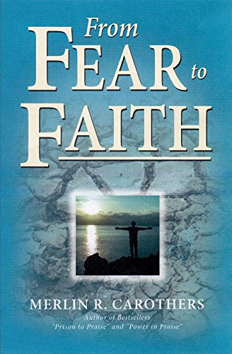 From Fear to Faith (Revised) (0943026350) by Merlin Carothers