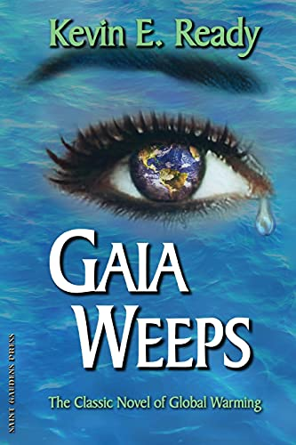 Gaia Weeps: The Crisis of Global Warming (A Novel) [Signed]: Ready, Kevin E.