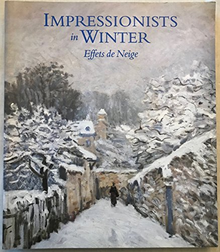 Impressionists in Winter : Effets de Neige: Charles S. Moffett