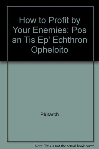 9780943045146: How to Profit by Your Enemies: Pos an Tis Ep' Echthron Opheloito