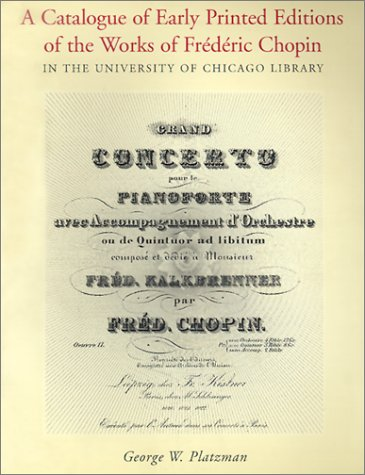 9780943056241: A Catalogue of Early Printed Editions of the Works of Frederic Chopin in The University of Chicago Library
