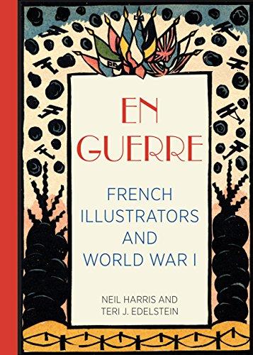 En Guerre: French Illustrators and World War I: Harris, Neil; Edelstein, Teri J.