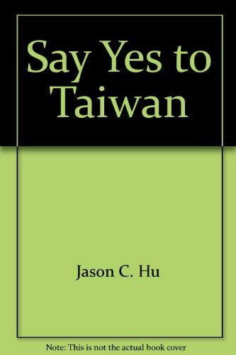 Say Yes to Taiwan: Hu, Jason C.