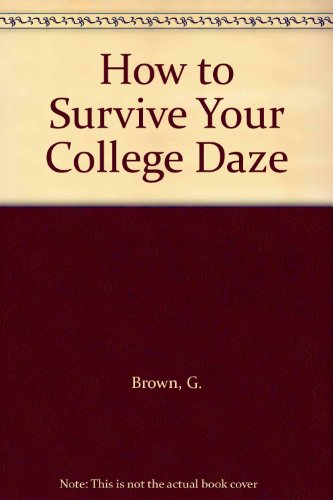 How to Survive Your College Daze (0943066026) by G. Brown