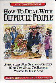 dealing with difficult people by rick brinkman rick kirschner essay Dealing with people you can't stand by dr rick brinkman and dr rick kirschner by abhinav gulyani skills when dealing with difficult people you avoid.