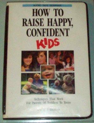 How to Raise Happy, Confident Kids (3 Audio Cassette Tape Set): Ed Bliss