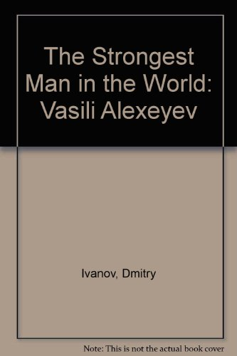 9780943071091: The Strongest Man in the World: Vasili Alexeyev (English and Russian Edition)