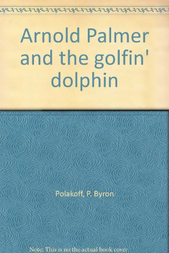 9780943084183: Arnold Palmer and the golfin' dolphin