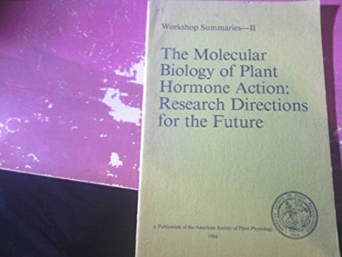 The Molecular Biology of Plant Hormone Action: Research Directions for the Future (Workshop ...