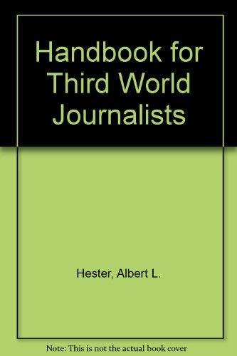 Handbook for Third World Journalists: Hester, Albert L.