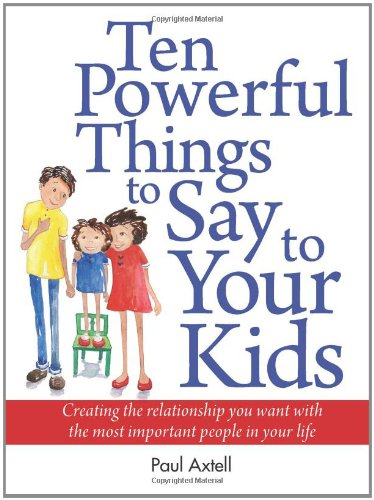 9780943097091: Ten Powerful Things to Say to Your Kids: Creating the relationship you want with the most important people in your life