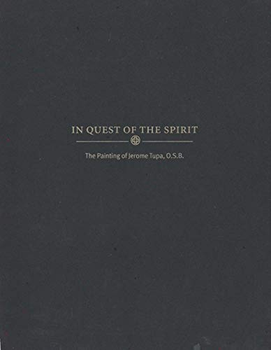 In Quest of the Spirit; The Painting of Jerome Tupa, O.S.B.