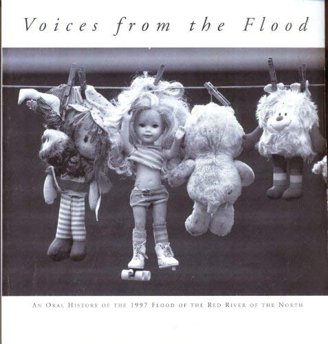 Voices from the Flood: An Oral History of the 1997 Flood of the Red River of the North: Eliot ...