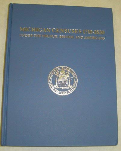 9780943112008: Michigan censuses, 1710-1830, under the French, British, and Americans