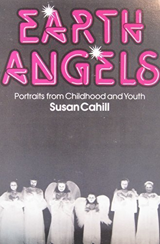 Earth Angels: Portraits from Childhood and Youth: Cahill, Susan