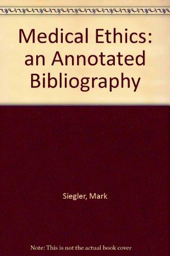 Medical Ethics: An Annotated Bibliography: Siegler, Mark; Singer, Peter A.; Schiedermayer, David L.