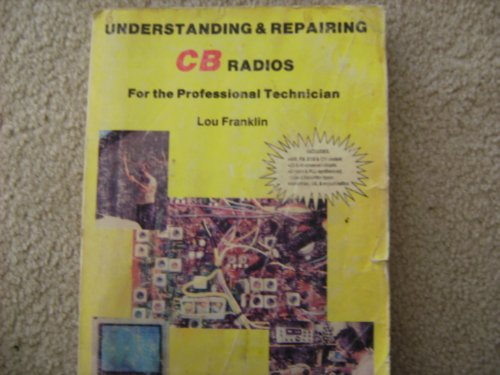 9780943132242: Understanding and Repairing CB Radios: For the Professional Technician