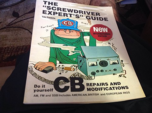 9780943132396: Screwdriver Experts Guide to Peaking Out and Repairing CB Radios