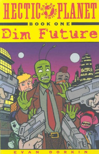Hectic Planet, Volume One: Dim Future (Bk. 1) (094315121X) by Dorkin, Evan