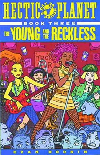 Hectic Planet, Book Three The Young and the Reckless: Dorkin, Evan