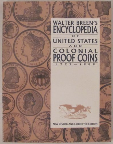 Walter Breen's Encyclopedia of United States and Colonial Proof Coins, 1722-1989 (9780943161211) by Walter Breen