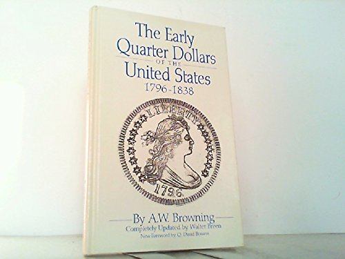 The Early Quarter Dollars of the United States, 1796-1838 (0943161444) by Browning, A. W.; Breen, Walter