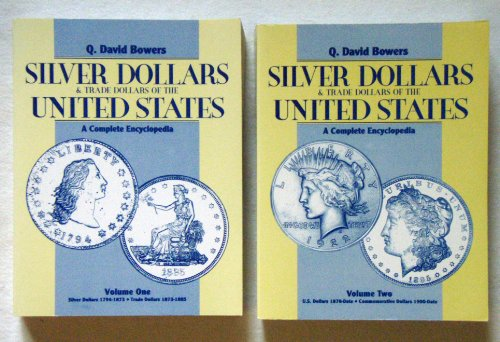 Silver Dollars & Trade Dollars of the United States: A Complete Encyclopedia (2 Volume Set) (0943161495) by Bowers, Q. David