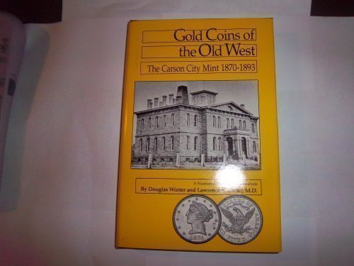 9780943161600: Gold Coins of the Old West, the Carson City Mint 1870-1893