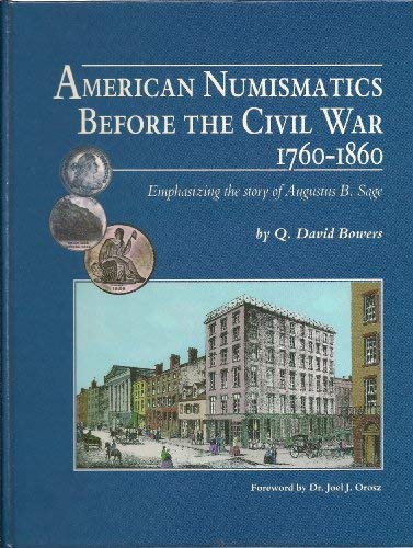American Numismatics Before the Civil War, 1760-1860: Emphasizing the Story of Augustus B. Sage: Q....