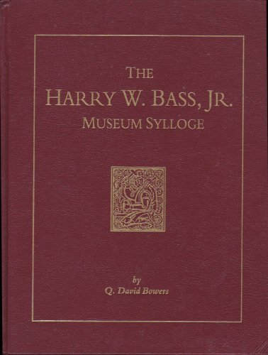 The Harry W. Bass, Jr. museum sylloge: A museum catalogue, sylloge, historical information, and collecting notes for the numismatist (0943161886) by Bowers, Q. David
