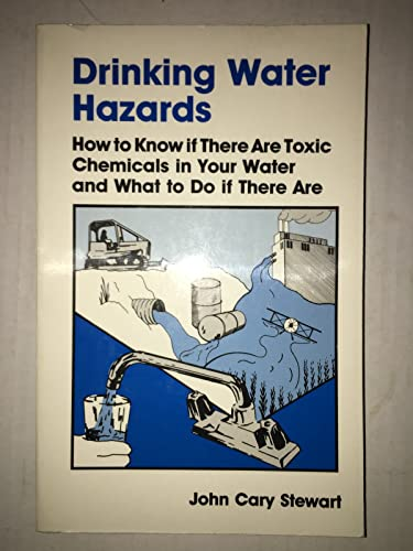 Drinking Water Hazards: How to Know If: Stewart, John Cary